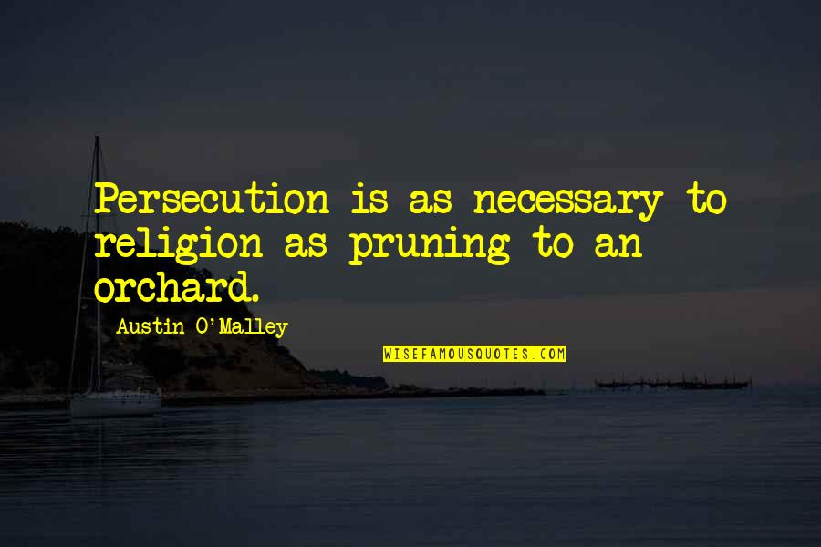 O'malley Quotes By Austin O'Malley: Persecution is as necessary to religion as pruning