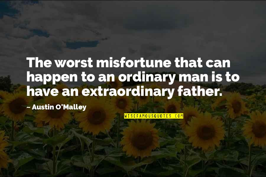 O'malley Quotes By Austin O'Malley: The worst misfortune that can happen to an