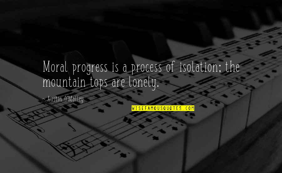O'malley Quotes By Austin O'Malley: Moral progress is a process of isolation; the