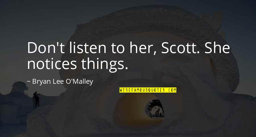 O'malley Quotes By Bryan Lee O'Malley: Don't listen to her, Scott. She notices things.