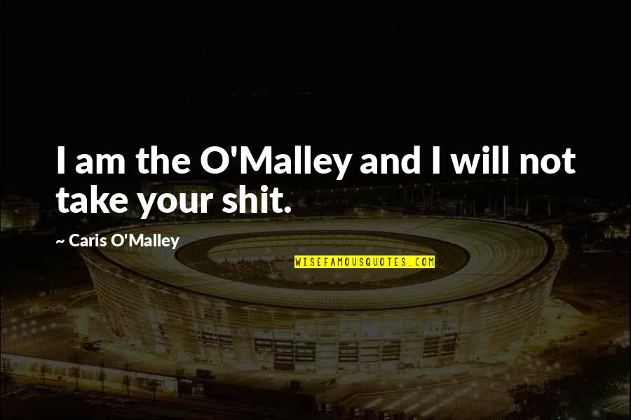 O'malley Quotes By Caris O'Malley: I am the O'Malley and I will not