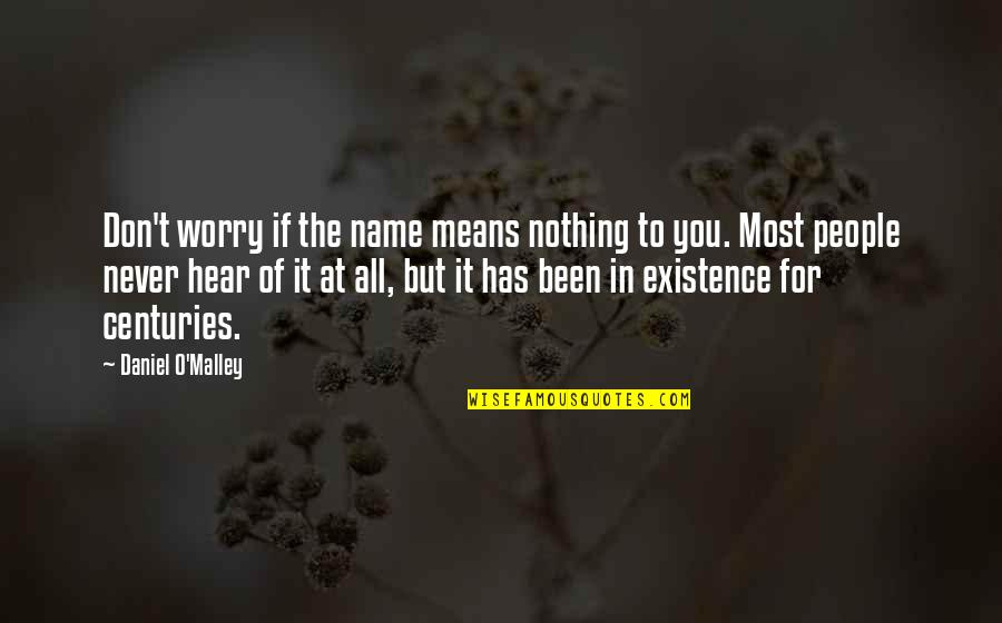 O'malley Quotes By Daniel O'Malley: Don't worry if the name means nothing to