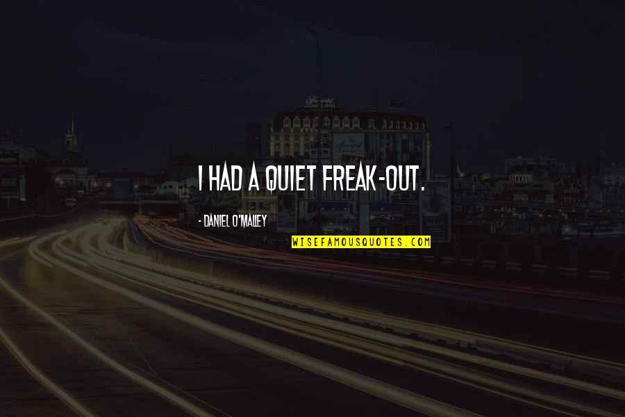 O'malley Quotes By Daniel O'Malley: I had a quiet freak-out.