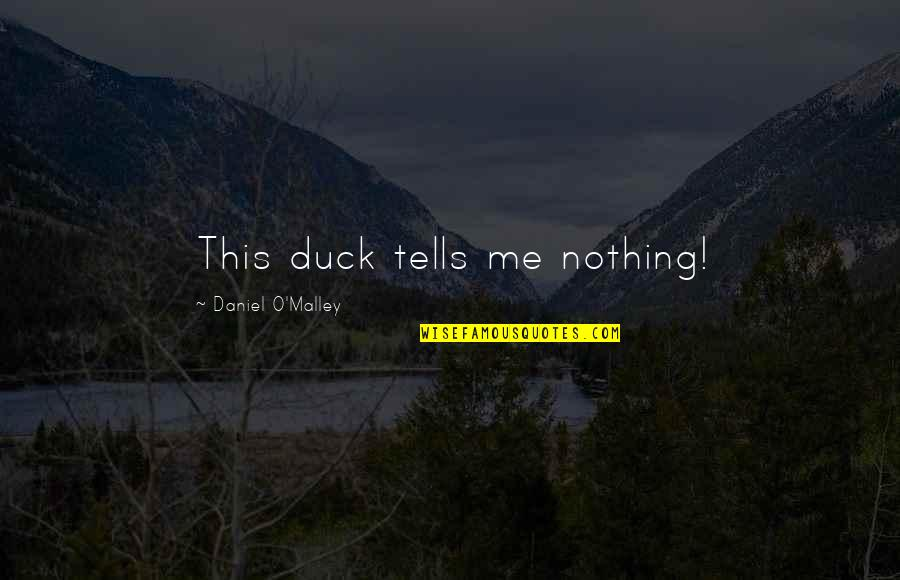O'malley Quotes By Daniel O'Malley: This duck tells me nothing!
