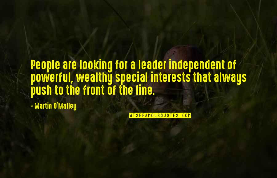 O'malley Quotes By Martin O'Malley: People are looking for a leader independent of