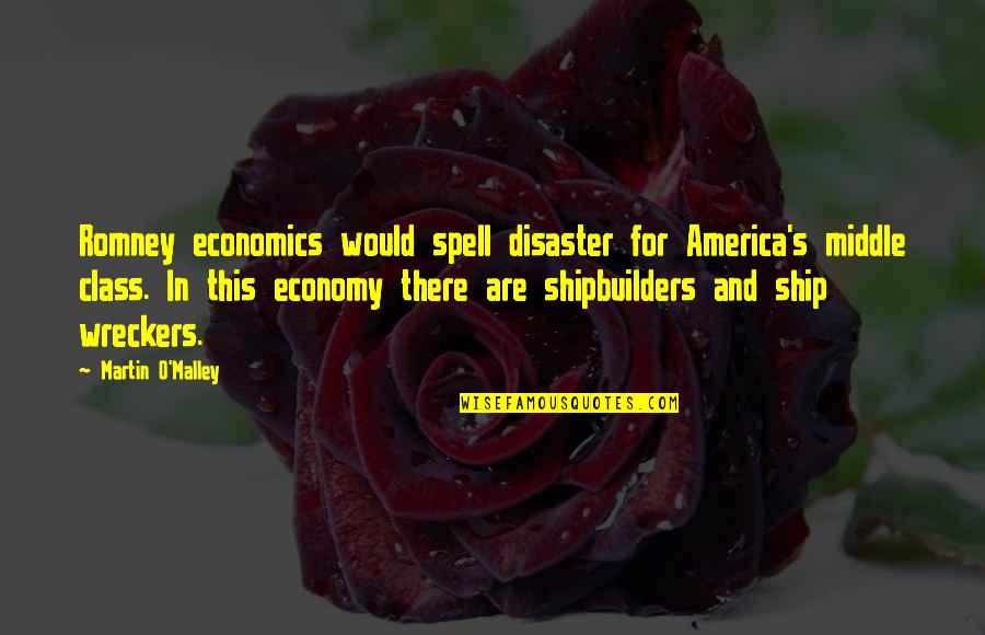 O'malley Quotes By Martin O'Malley: Romney economics would spell disaster for America's middle