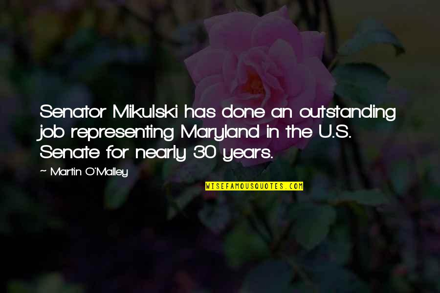 O'malley Quotes By Martin O'Malley: Senator Mikulski has done an outstanding job representing