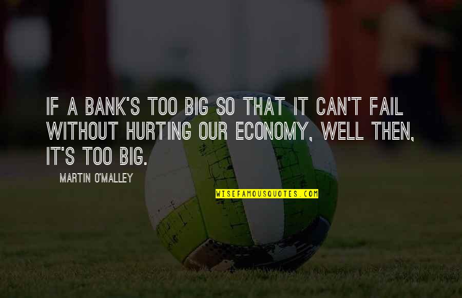 O'malley Quotes By Martin O'Malley: If a bank's too big so that it