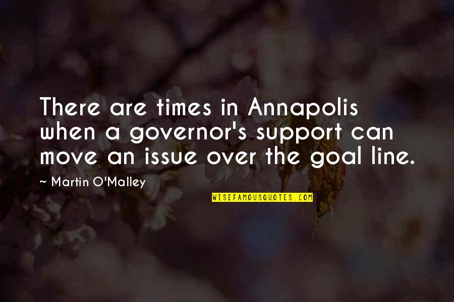 O'malley Quotes By Martin O'Malley: There are times in Annapolis when a governor's