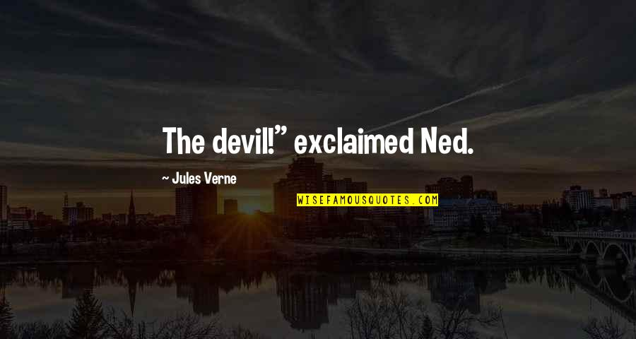 """Omar Epps Quotes By Jules Verne: The devil!"""" exclaimed Ned."""