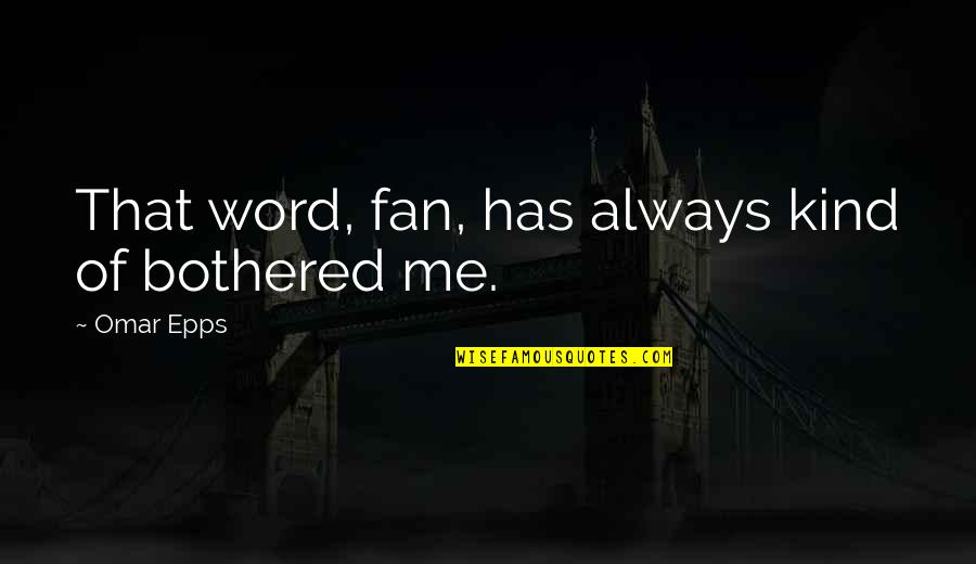 Omar Epps Quotes By Omar Epps: That word, fan, has always kind of bothered