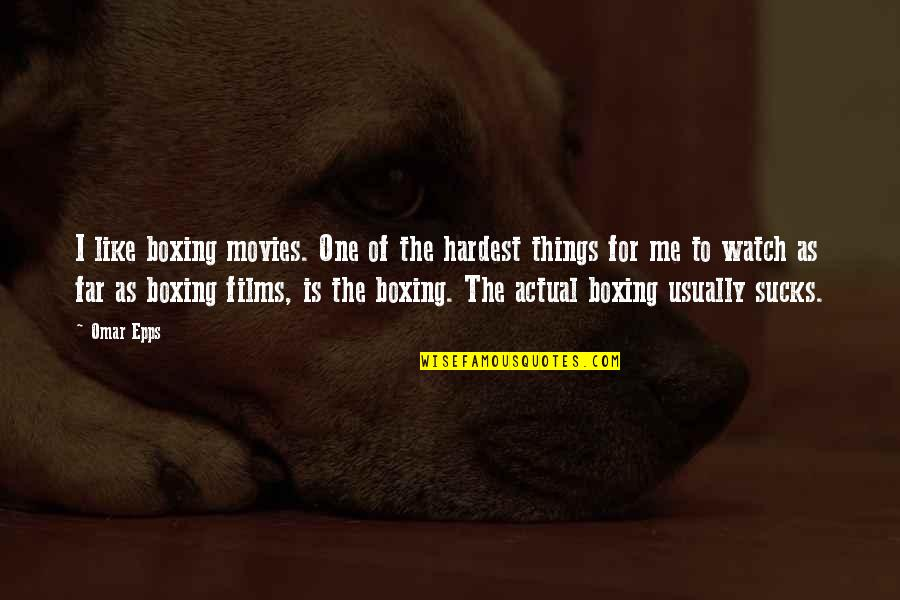 Omar Epps Quotes By Omar Epps: I like boxing movies. One of the hardest
