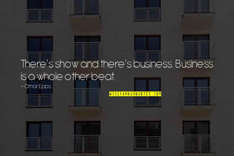 Omar Epps Quotes By Omar Epps: There's show and there's business. Business is a