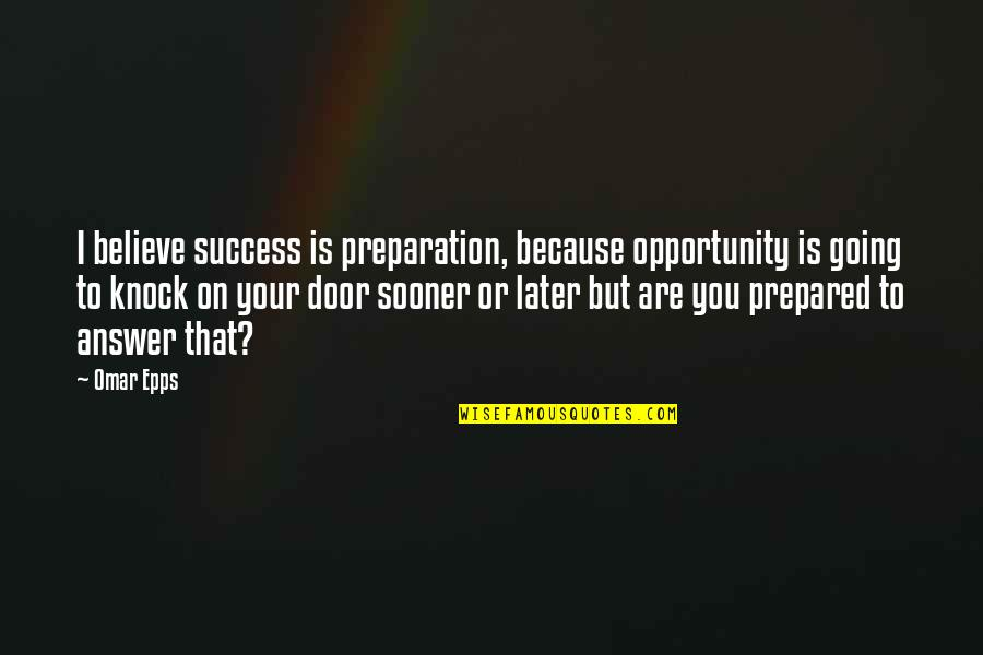 Omar Epps Quotes By Omar Epps: I believe success is preparation, because opportunity is