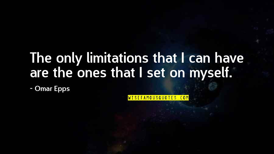 Omar Epps Quotes By Omar Epps: The only limitations that I can have are
