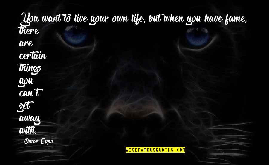 Omar Epps Quotes By Omar Epps: You want to live your own life, but