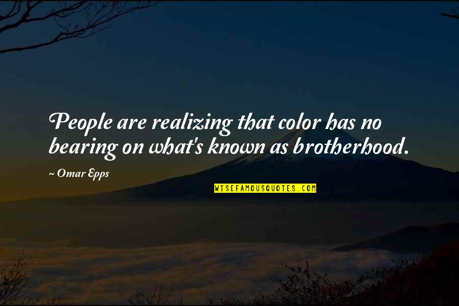 Omar Epps Quotes By Omar Epps: People are realizing that color has no bearing