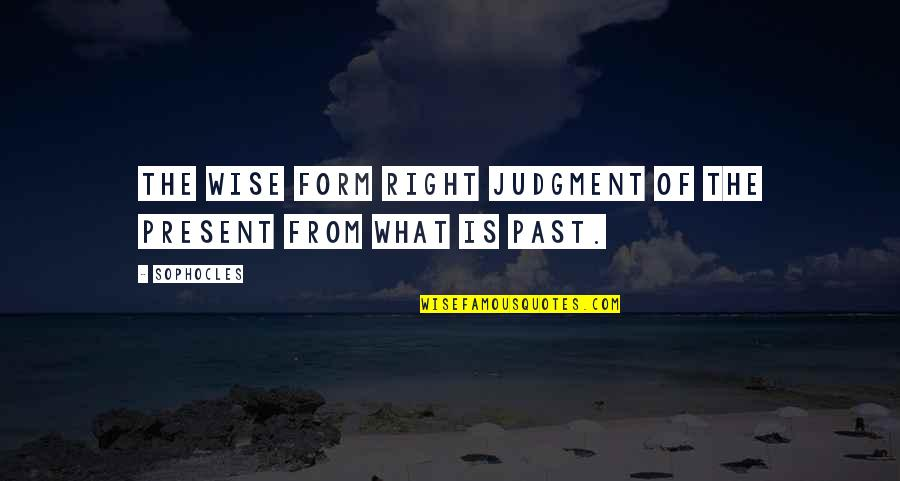 Omar Epps Quotes By Sophocles: The wise form right judgment of the present