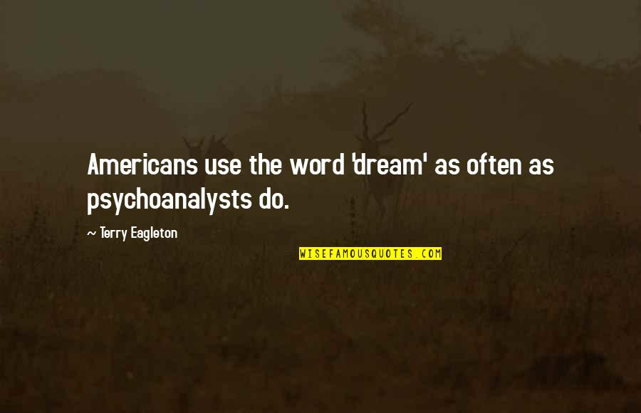 Omar Epps Quotes By Terry Eagleton: Americans use the word 'dream' as often as