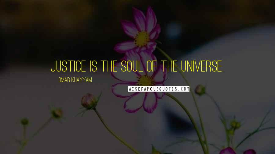 Omar Khayyam quotes: Justice is the soul of the universe.