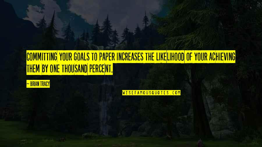Omar The Wire Quotes By Brian Tracy: Committing your goals to paper increases the likelihood