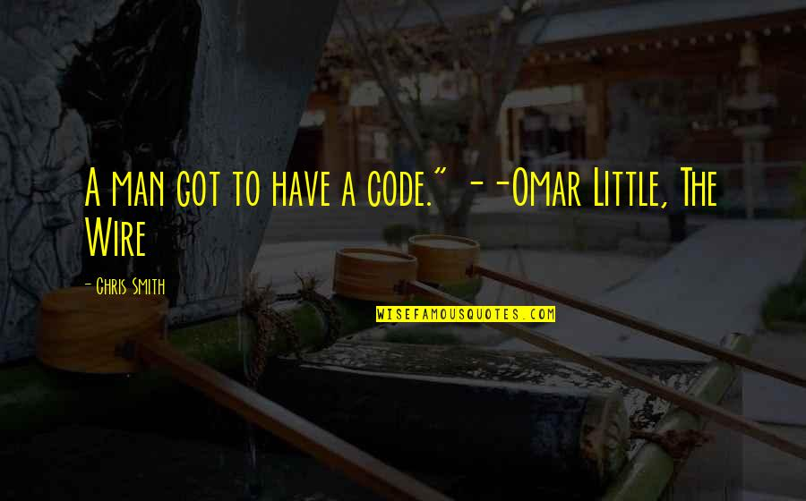 """Omar The Wire Quotes By Chris Smith: A man got to have a code."""" --Omar"""