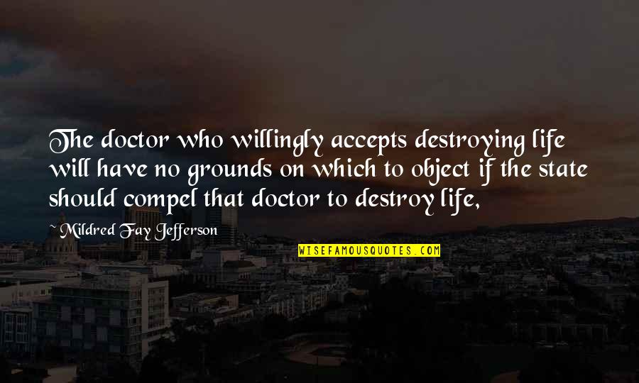 Omar The Wire Quotes By Mildred Fay Jefferson: The doctor who willingly accepts destroying life will