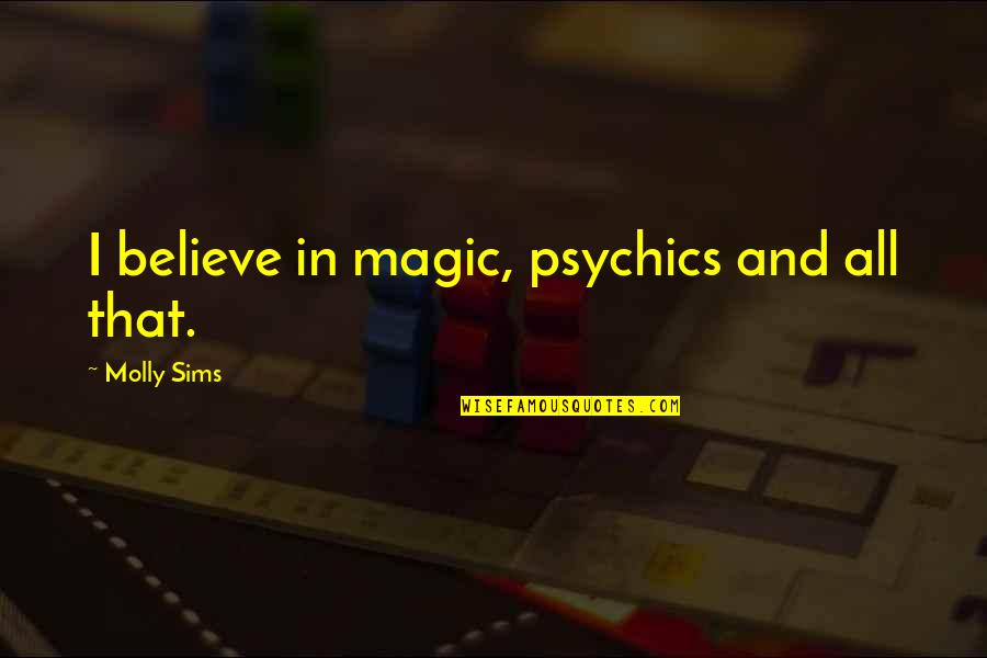 Omar The Wire Quotes By Molly Sims: I believe in magic, psychics and all that.