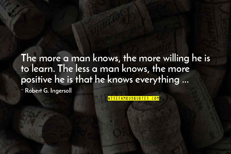 Omar The Wire Quotes By Robert G. Ingersoll: The more a man knows, the more willing