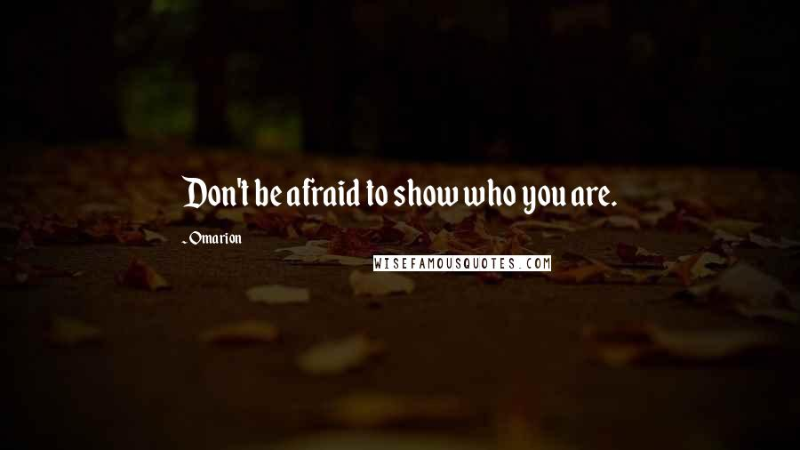 Omarion quotes: Don't be afraid to show who you are.
