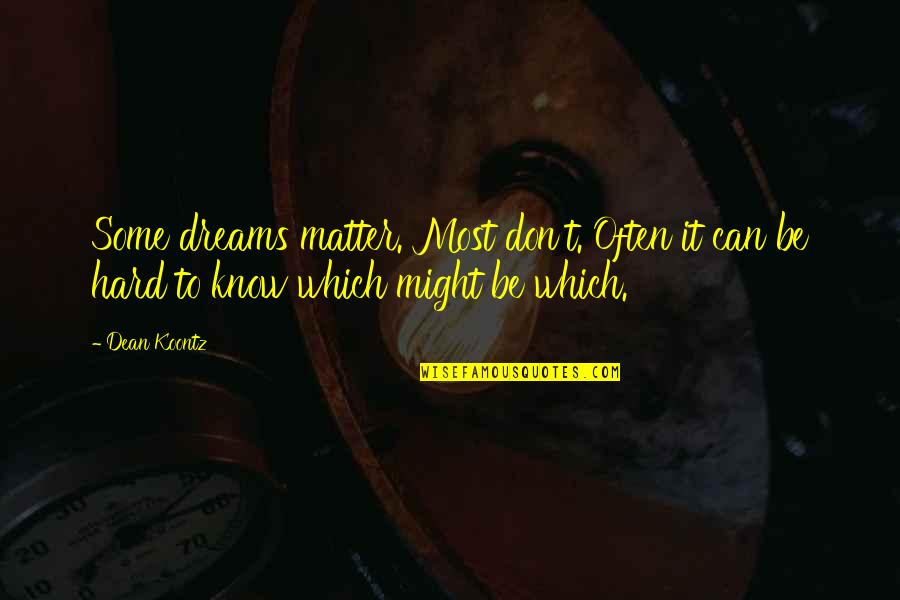 Omens Quotes By Dean Koontz: Some dreams matter. Most don't. Often it can