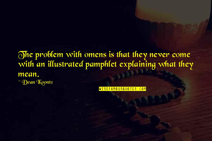 Omens Quotes By Dean Koontz: The problem with omens is that they never