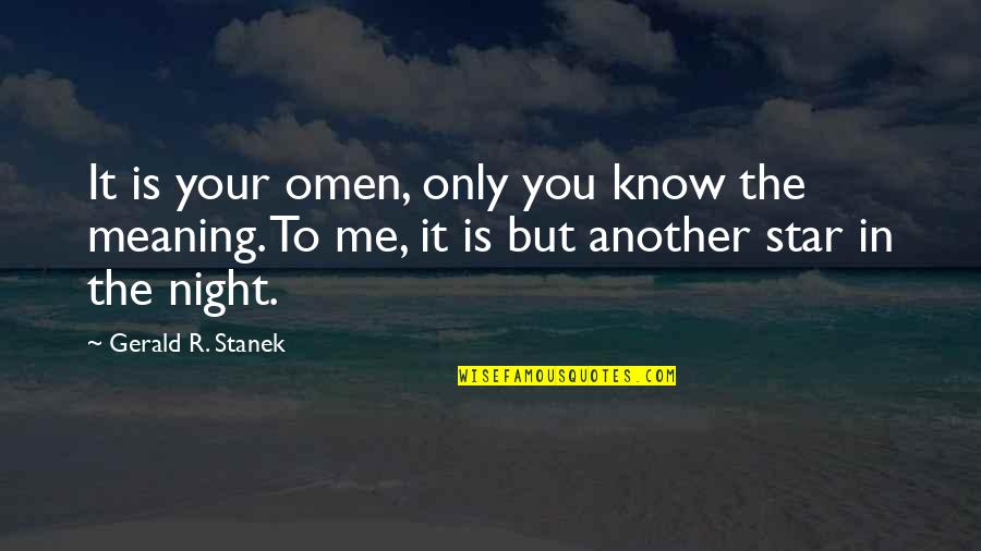 Omens Quotes By Gerald R. Stanek: It is your omen, only you know the