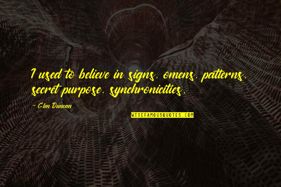 Omens Quotes By Glen Duncan: I used to believe in signs, omens, patterns,