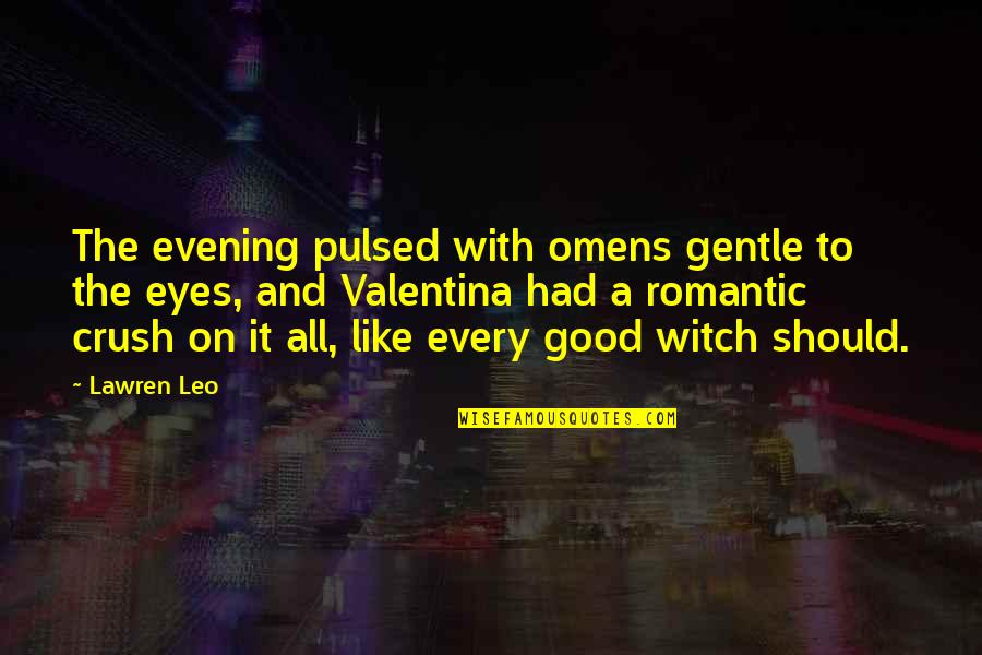 Omens Quotes By Lawren Leo: The evening pulsed with omens gentle to the