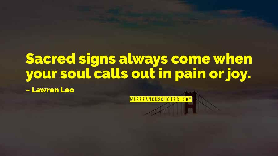 Omens Quotes By Lawren Leo: Sacred signs always come when your soul calls