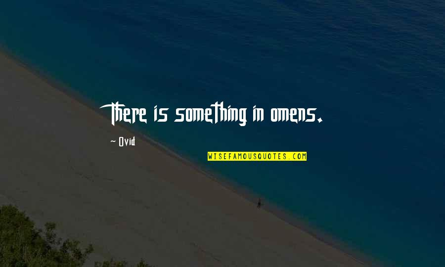 Omens Quotes By Ovid: There is something in omens.