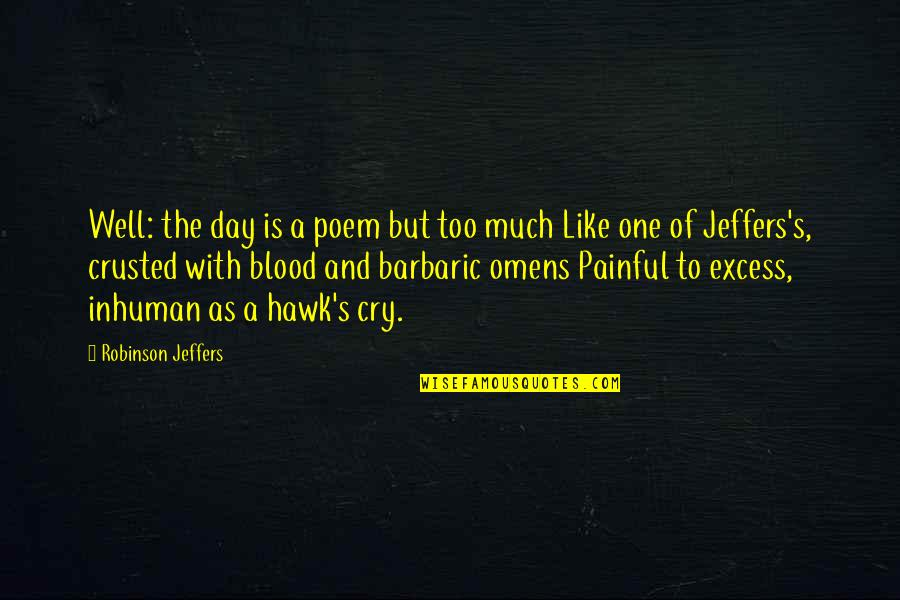 Omens Quotes By Robinson Jeffers: Well: the day is a poem but too