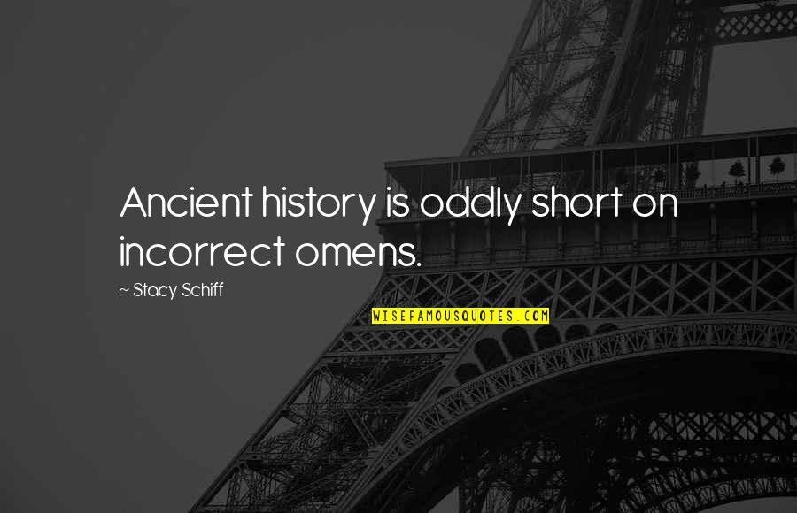 Omens Quotes By Stacy Schiff: Ancient history is oddly short on incorrect omens.