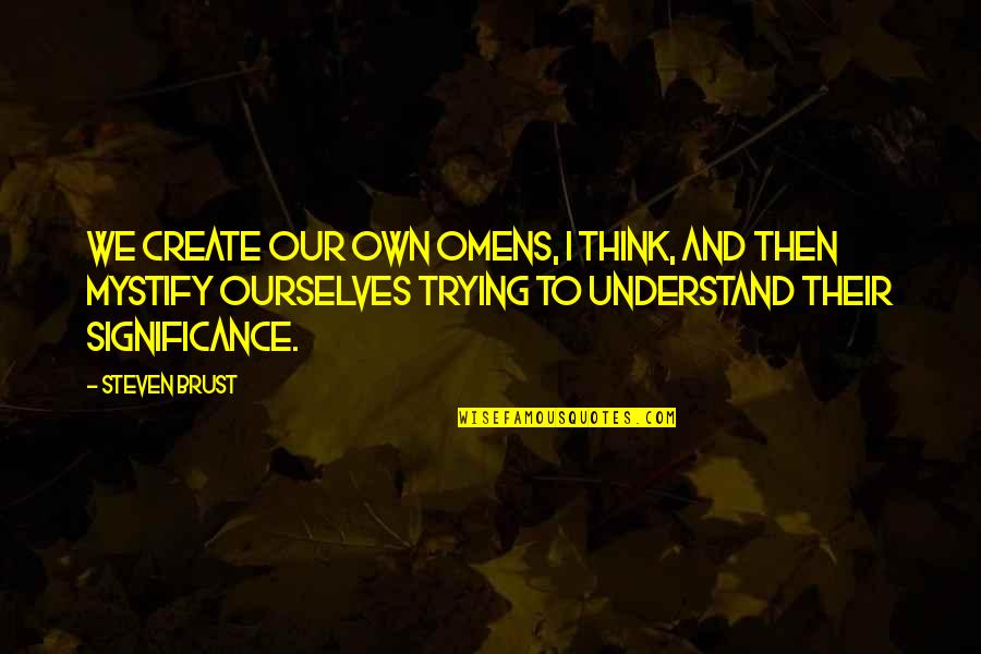 Omens Quotes By Steven Brust: We create our own omens, I think, and