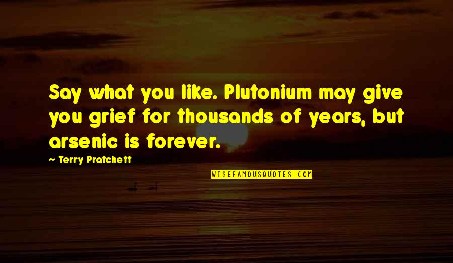 Omens Quotes By Terry Pratchett: Say what you like. Plutonium may give you