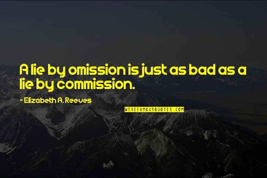 Omission Quotes By Elizabeth A. Reeves: A lie by omission is just as bad