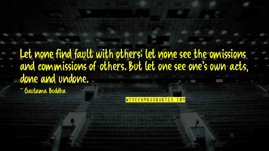 Omission Quotes By Gautama Buddha: Let none find fault with others; let none