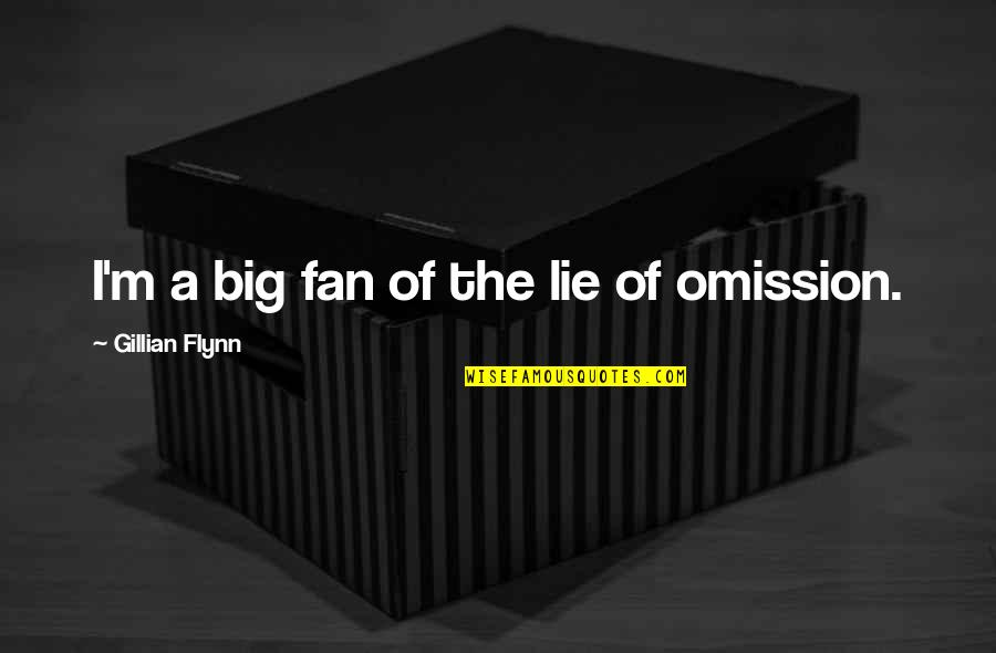 Omission Quotes By Gillian Flynn: I'm a big fan of the lie of