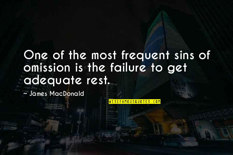 Omission Quotes By James MacDonald: One of the most frequent sins of omission