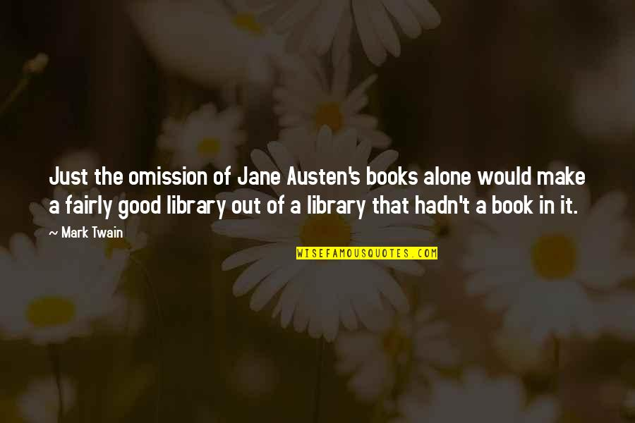 Omission Quotes By Mark Twain: Just the omission of Jane Austen's books alone