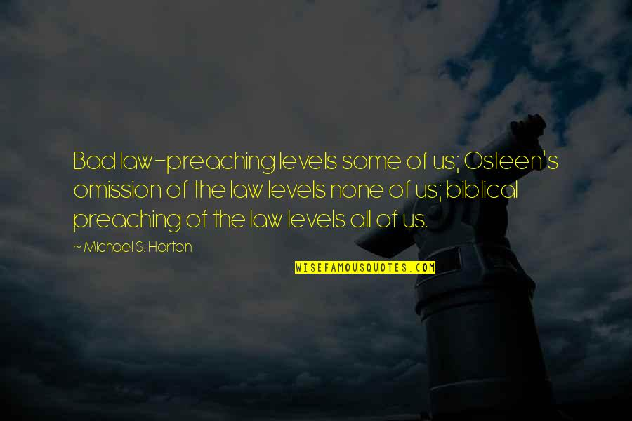 Omission Quotes By Michael S. Horton: Bad law-preaching levels some of us; Osteen's omission
