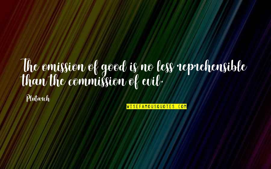 Omission Quotes By Plutarch: The omission of good is no less reprehensible