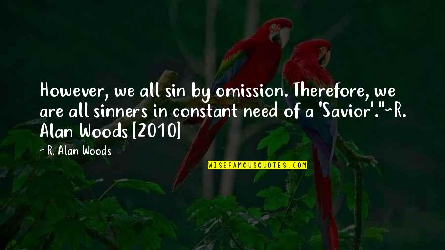 Omission Quotes By R. Alan Woods: However, we all sin by omission. Therefore, we