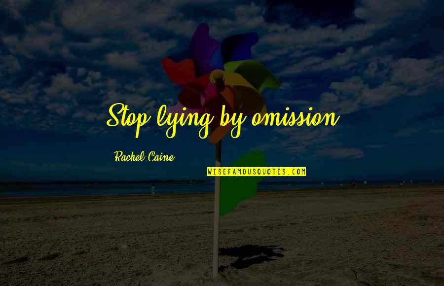 Omission Quotes By Rachel Caine: Stop lying by omission